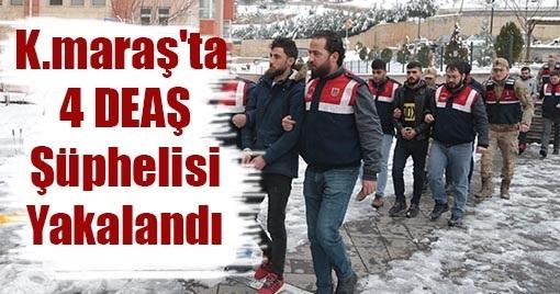 Kahramanmaraş'ta  4 DEAŞ Şüphelisi Yakalandı