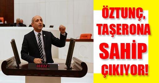ÖZTUNÇ, TAŞERONA SAHİP ÇIKIYOR!