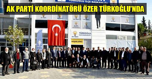 AK PARTİ KOORDİNATÖRÜ ÖZER TÜRKOĞLU'NDA