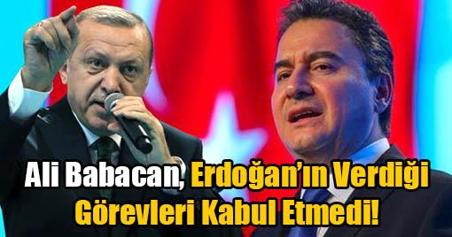 Ali Babacan, Erdoğan'ın Verdiği Görevleri Kabul Etmedi!