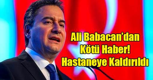 Ali Babacan'dan Kötü Haber! Hastaneye Kaldırıldı