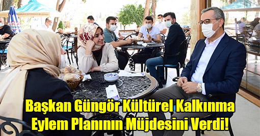 Başkan Güngör Kültürel Kalkınma Eylem Planının Müjdesini Verdi!