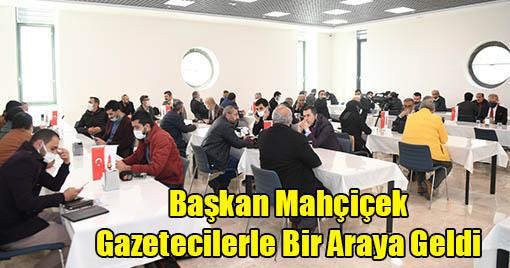 Başkan Mahçiçek Gazetecilerle Bir Araya Geldi