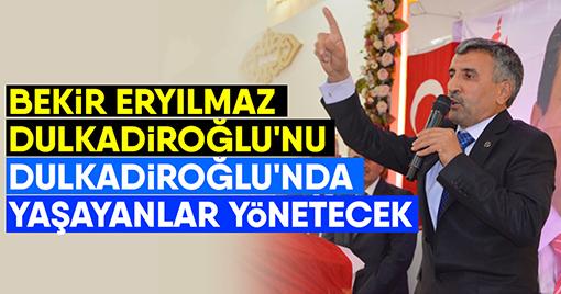 Bekir Eryılmaz: Dulkadiroğlu'nu Dulkadiroğlu'nda Yaşayanlar Yönetecek