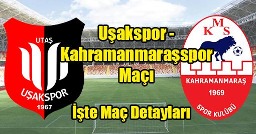 Uşakspor - Kahramanmaraşspor Maçı Detayları