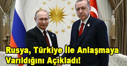 Rusya, Türkiye İle Anlaşmaya Varıldığını Açıkladı!