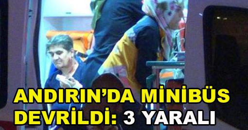 Kahramanmaraş Andırın'da Minibüs Devrildi: 3 Yaralı