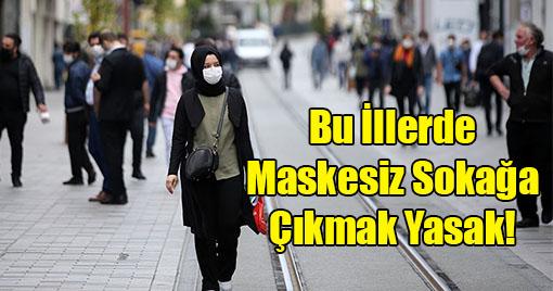 Bu İllerde Maskesiz Sokağa Çıkmak Yasak!