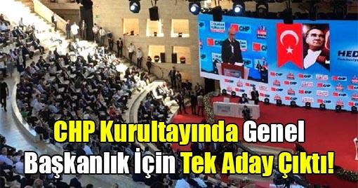 CHP Kurultayında Genel Başkanlık İçin Tek Aday Çıktı!