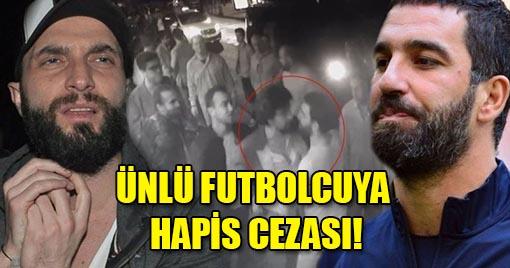 ÜNLÜ FUTBOLCUYA HAPİS CEZASI!