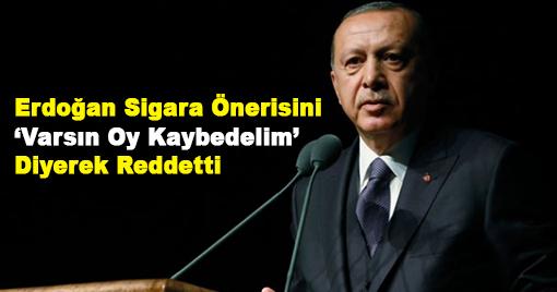 Erdoğan Sigara Önerisini 'Varsın Oy Kaybedelim' Diyerek Reddetti