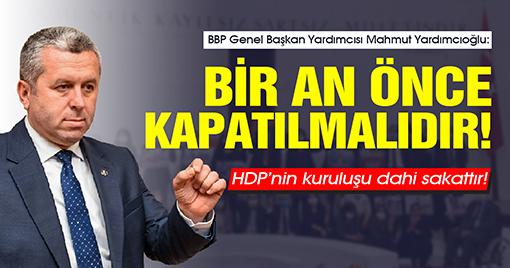 BBP'li Yardımcıoğlu: HDP Bir An Önce Kapatılmalıdır!