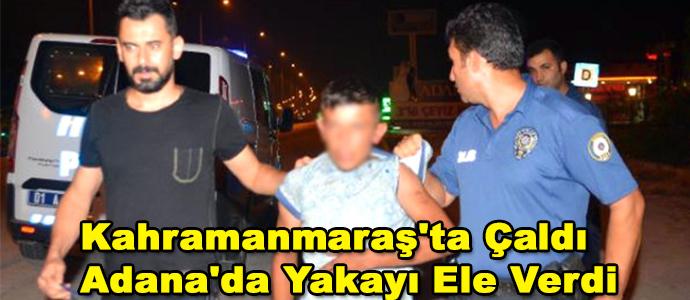 Kahramanmaraş'ta Çaldı, Adana'da Suçüstü