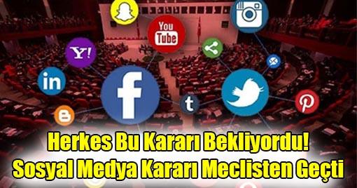 Herkes Bu Kararı Bekliyordu! Sosyal Medya Kararı Meclisten Geçti