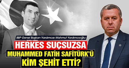 Yardımcıoğlu'ndan Muhammed Fatih Safitürk Davasının Sonucuna Tepki