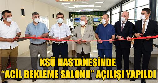 """KSÜ TIP FAKÜLTESİ HASTANESİNDE """"ACİL BEKLEME SALONU"""" AÇILIŞI YAPILDI"""