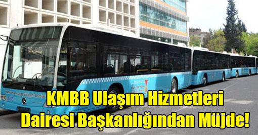 KMBB Ulaşım Hizmetleri Dairesi Başkanlığından Müjde!