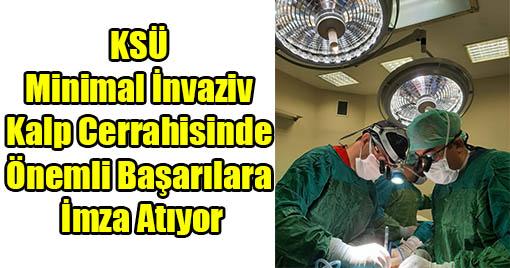 KSÜ Minimal İnvaziv Kalp Cerrahisinde Önemli Başarılara İmza Atıyor