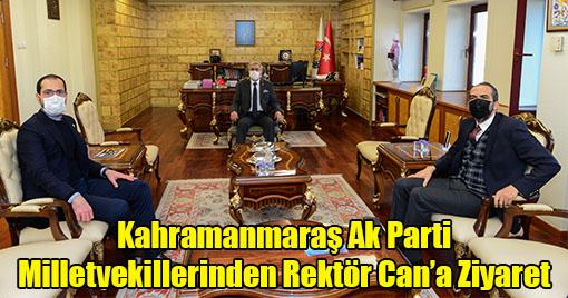 Kahramanmaraş Ak Parti Milletvekillerinden Rektör Can'a Ziyaret