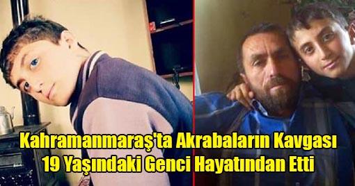 Kahramanmaraş'ta Akrabaların Kavgası 19 Yaşındaki Genci Hayatından Etti