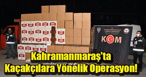 Kahramanmaraş'ta Kaçakçılara Yönelik Operasyon!
