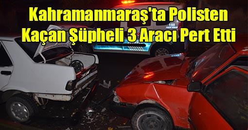 Kahramanmaraş'ta Polisten Kaçan Şüpheli 3 Aracı Pert Etti