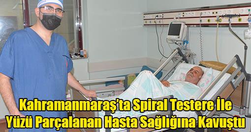 Kahramanmaraş'ta Spiral Testere İle Yüzü Parçalanan Hasta Sağlığına Kavuştu
