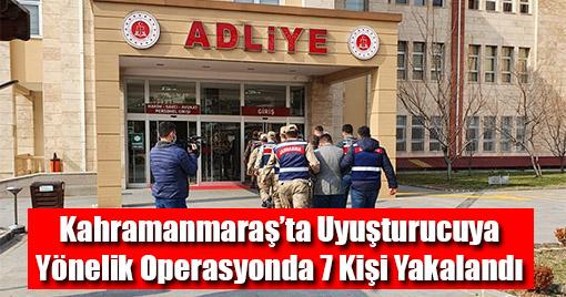 Kahramanmaraş'ta Uyuşturucuya Yönelik Operasyonda 7 Kişi Yakalandı