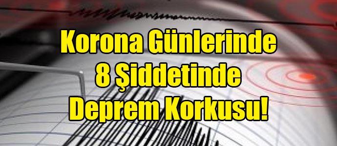 Korona Günlerinde 8 Şiddetinde Deprem Korkusu!