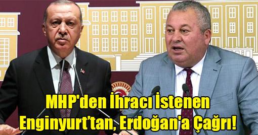 MHP'den İhracı İstenen Enginyurt'tan, Erdoğan'a Çağrı!