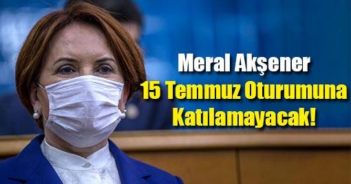 Meral Akşener'e Virüs Şoku! 15 Temmuz Oturumuna Katılamayacak