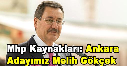 Mhp Kaynakları: Ankara Adayımız Melih Gökçek