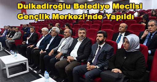 Dulkadiroğlu Belediye Meclisi Gençlik Merkezi'nde yapıldı