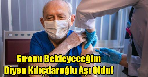 Sıramı Bekleyeceğim Diyen Kılıçdaroğlu Aşı Oldu!