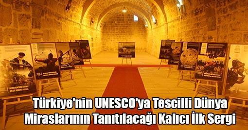 Türkiye'nin UNESCO'ya Tescilli Dünya Miraslarının Tanıtılacağı Kalıcı İlk Sergi Kahramanmaraş'ta!