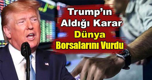 Trump'ın Aldığı Karar Dünya Borsalarını Vurdu