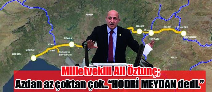 Genel Başkan Yardımcısı Milletvekili Ali ÖZTUNÇ; Azdan az çoktan çok. HODRİ MEYDAN dedi..