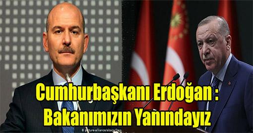 Cumhurbaşkanı Erdoğan : İçişleri Bakanımızın Yanındayız