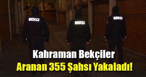 Kahraman Bekçiler Yaklaşık 1 Yılda, 355 Şahsı Yakaladı!