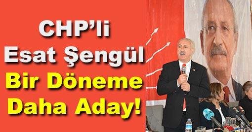 CHP'li Esat Şengül Bir Dönem Daha Aday!