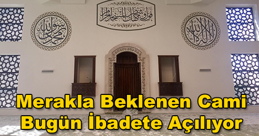 Kahramanmaraş'ta Merakla Beklenen Cami Bugün İbadete Açılıyor