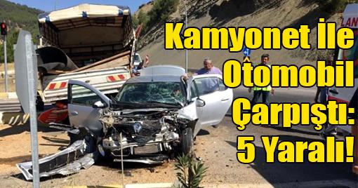 Kamyonet İle Otomobil Çarpıştı: 5 Yaralı!