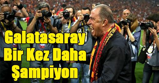 Galatasaray Bir Kez Daha Şampiyon!