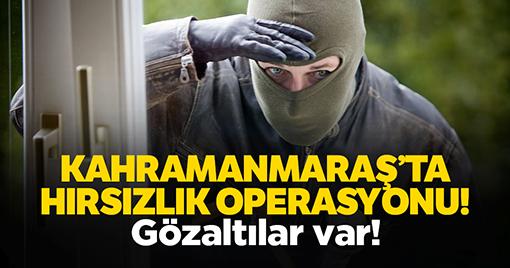 Kahramanmaraş'ta hırsızlık operasyonu!
