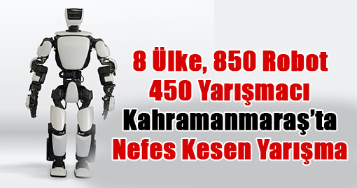8 Ülke, 850 Robot! Kahramanmaraş'ta Nefes Kesen Yarışma
