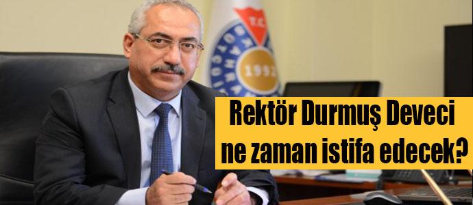 Rektör Durmuş Deveci ne zaman istifa edecek?