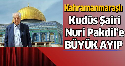 Kudüs Şairi Nuri Pakdil'e Büyük Ayıp!