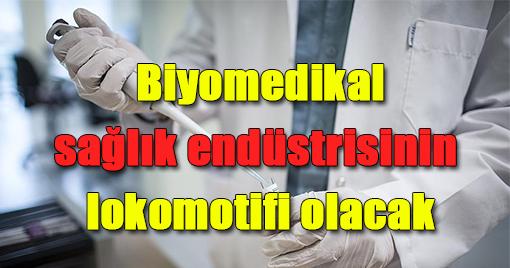 Biyomedikal sağlık endüstrisinin lokomotifi olacak