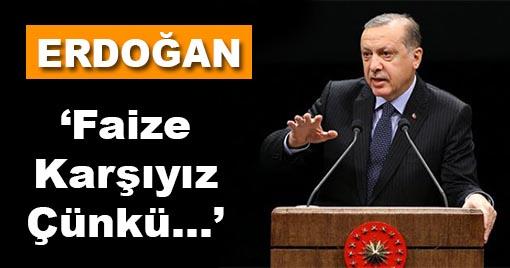 Erdoğan: 'Faize Karşıyız Çünkü...'