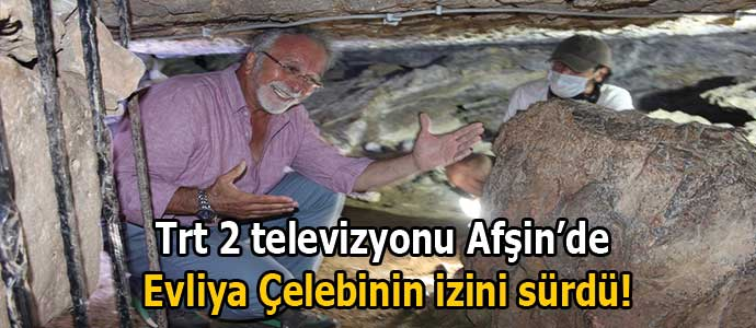 Trt 2 televizyonu Afşin'de Evliya Çelebinin izini sürdü!